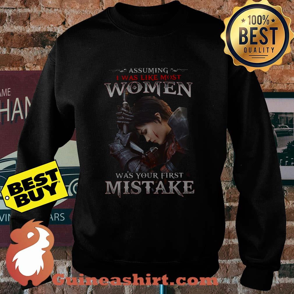 Assuming I Was Like Most Women Was Your First Mistake sweatshirt