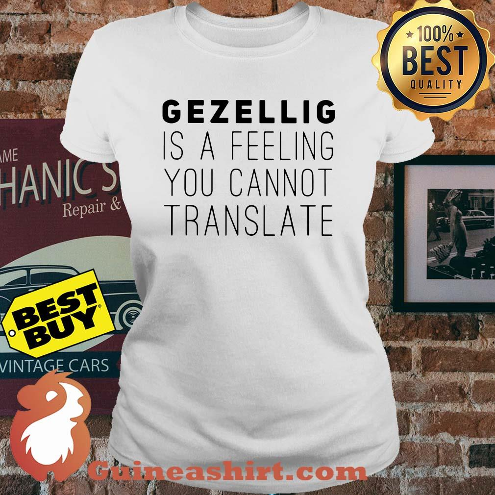 Gezellig is a feeling you cannot translate ladies tee