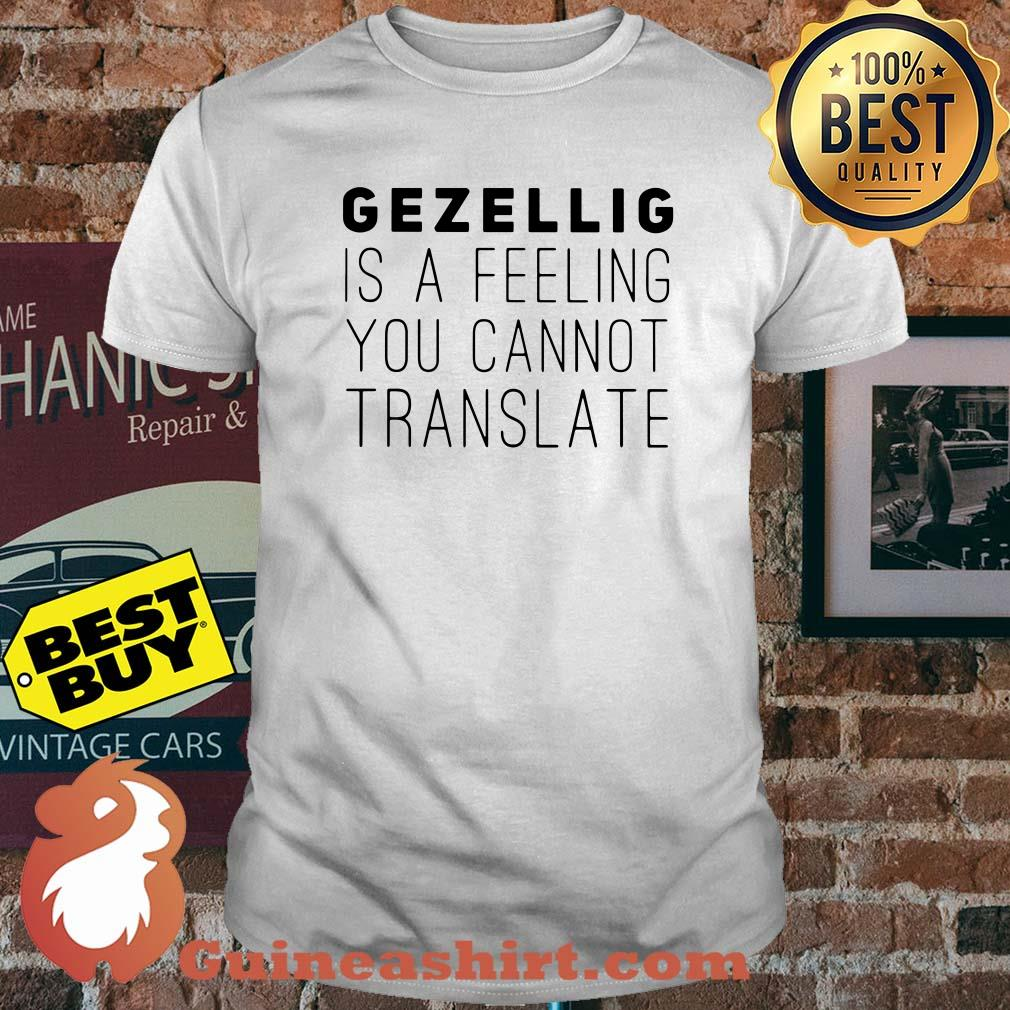 Gezellig is a feeling you cannot translate shirt