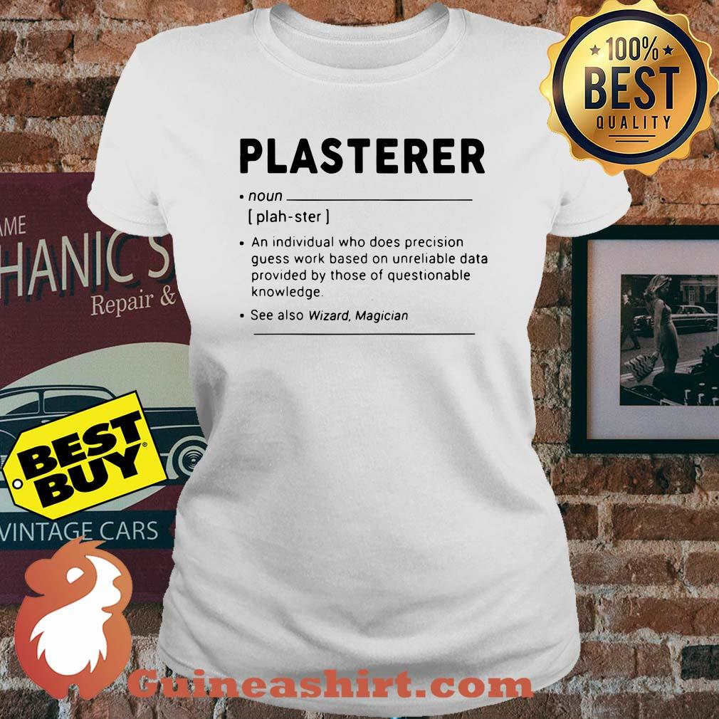 Plasterer meaning individual who precision guesswork based on unreliable data provided ladies tee