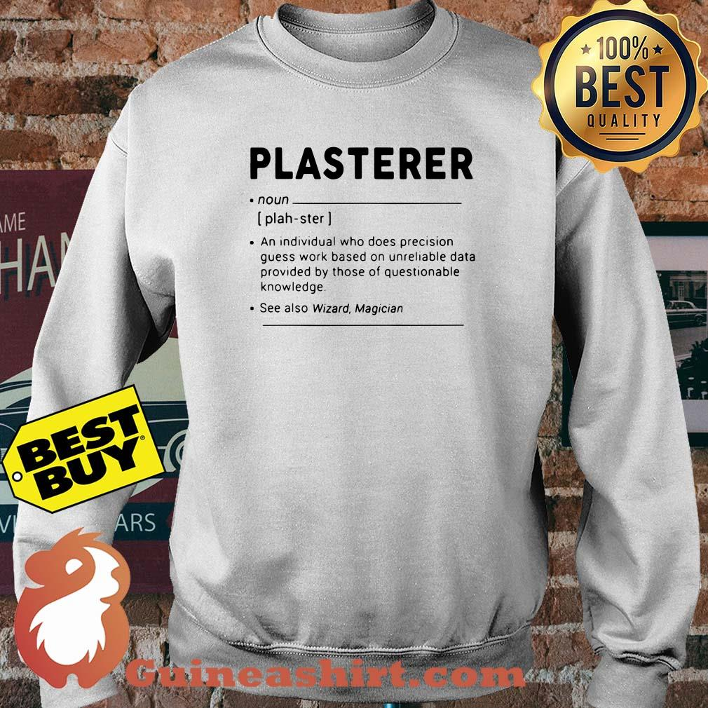 Plasterer meaning individual who precision guesswork based on unreliable data provided sweatshirt