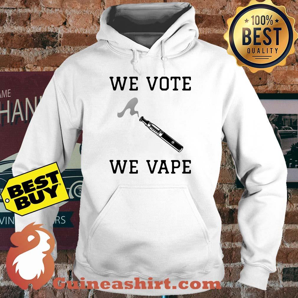 We vote we vape hoodie