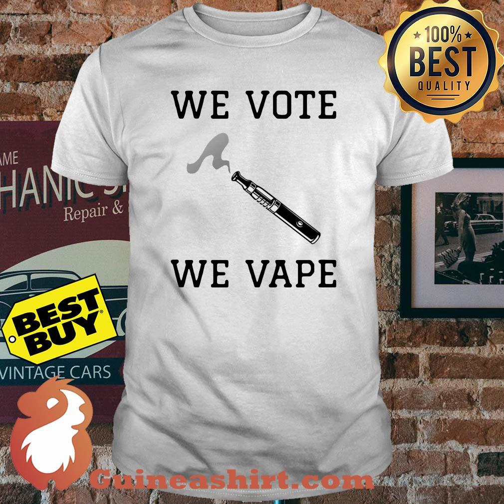 We vote we vape shirt