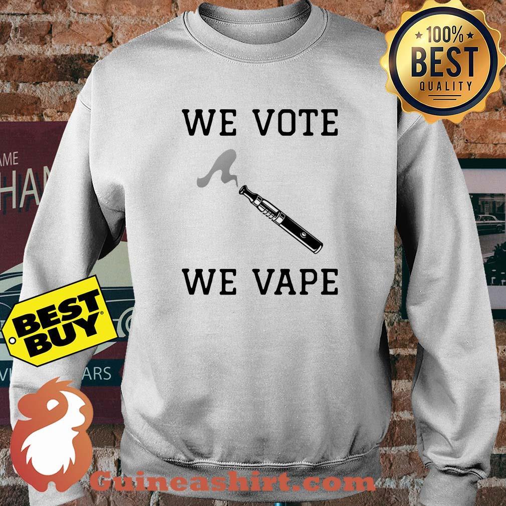 We vote we vape sweatshirt