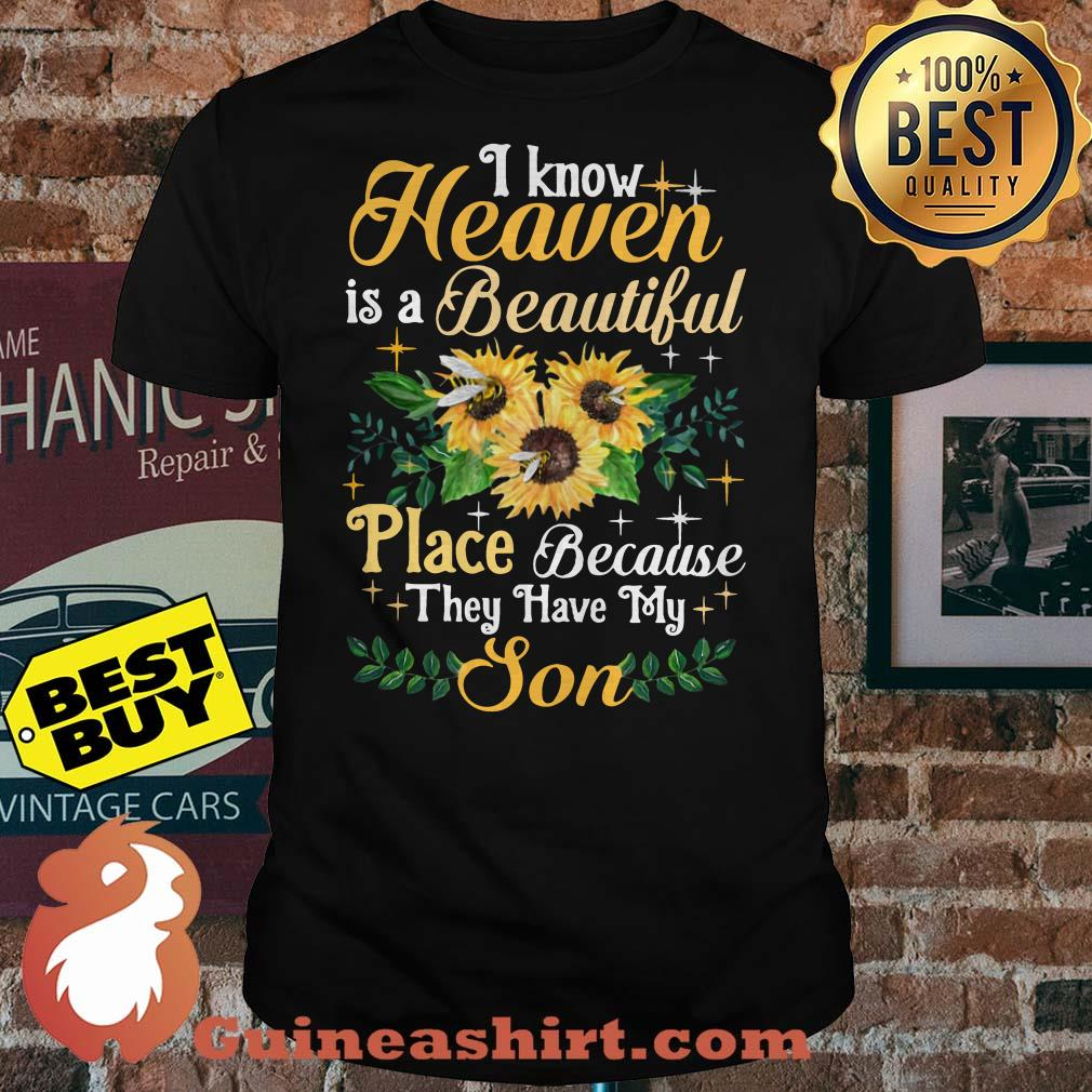 I Know Heaven Is A Beautiful Place Because They Have My Son Sunflower Bee shirt