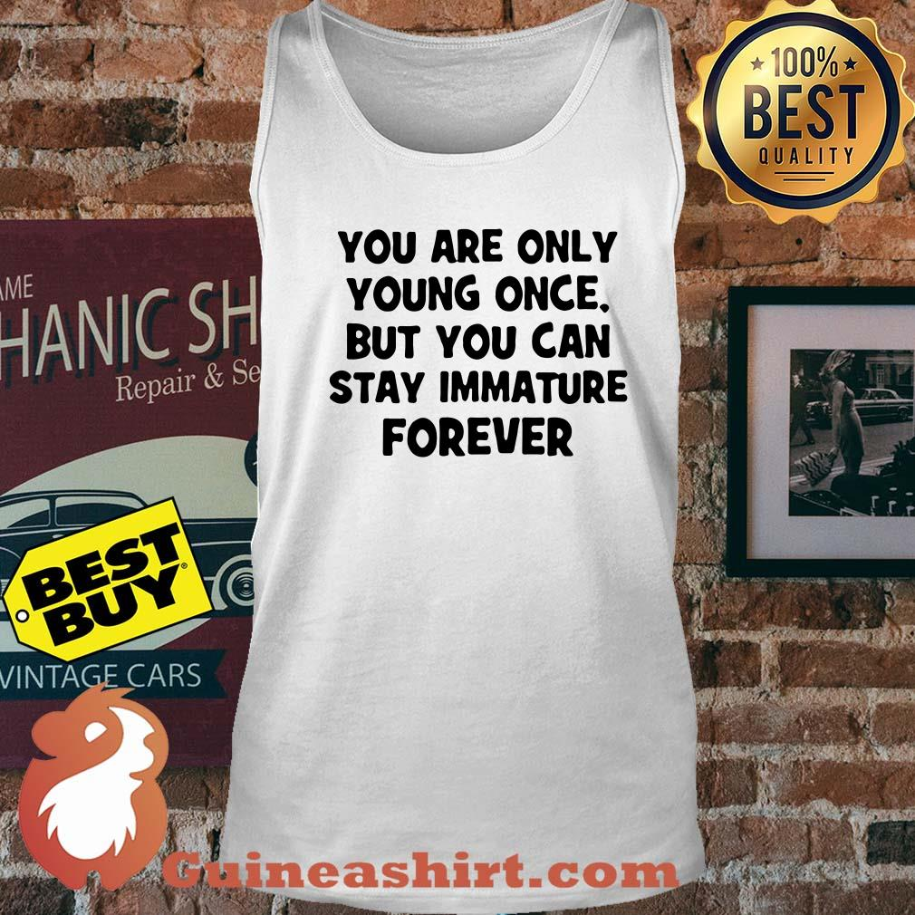 You are only young once but you can stay immature Forever Tank Top