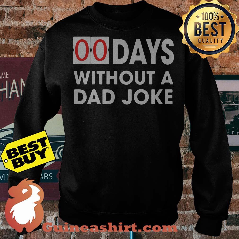 00 Days Without a Dad Joke sweatshirt