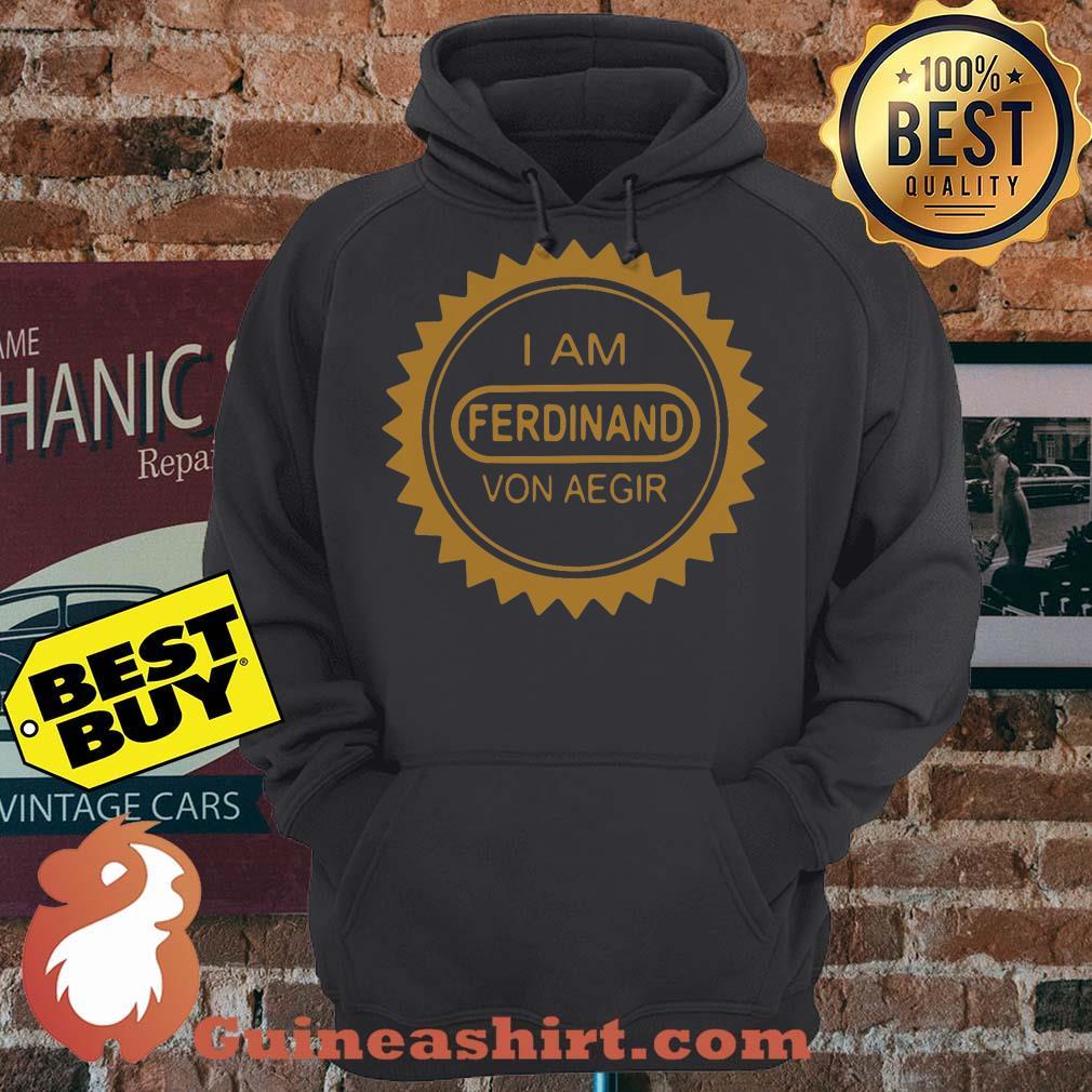 I Am Ferdinand Von Aegir hoodie