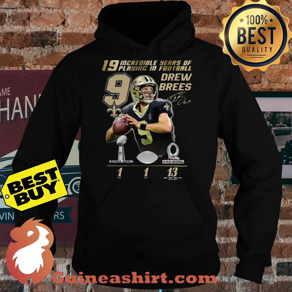 19 Incredible Years Of Playing In Football 9 Drew Brees Signature Hoodies