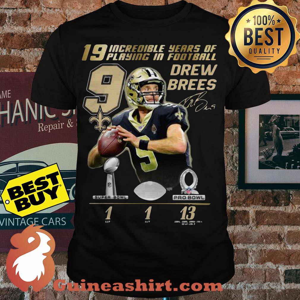19 Incredible Years Of Playing In Football 9 Drew Brees Signature Shirt