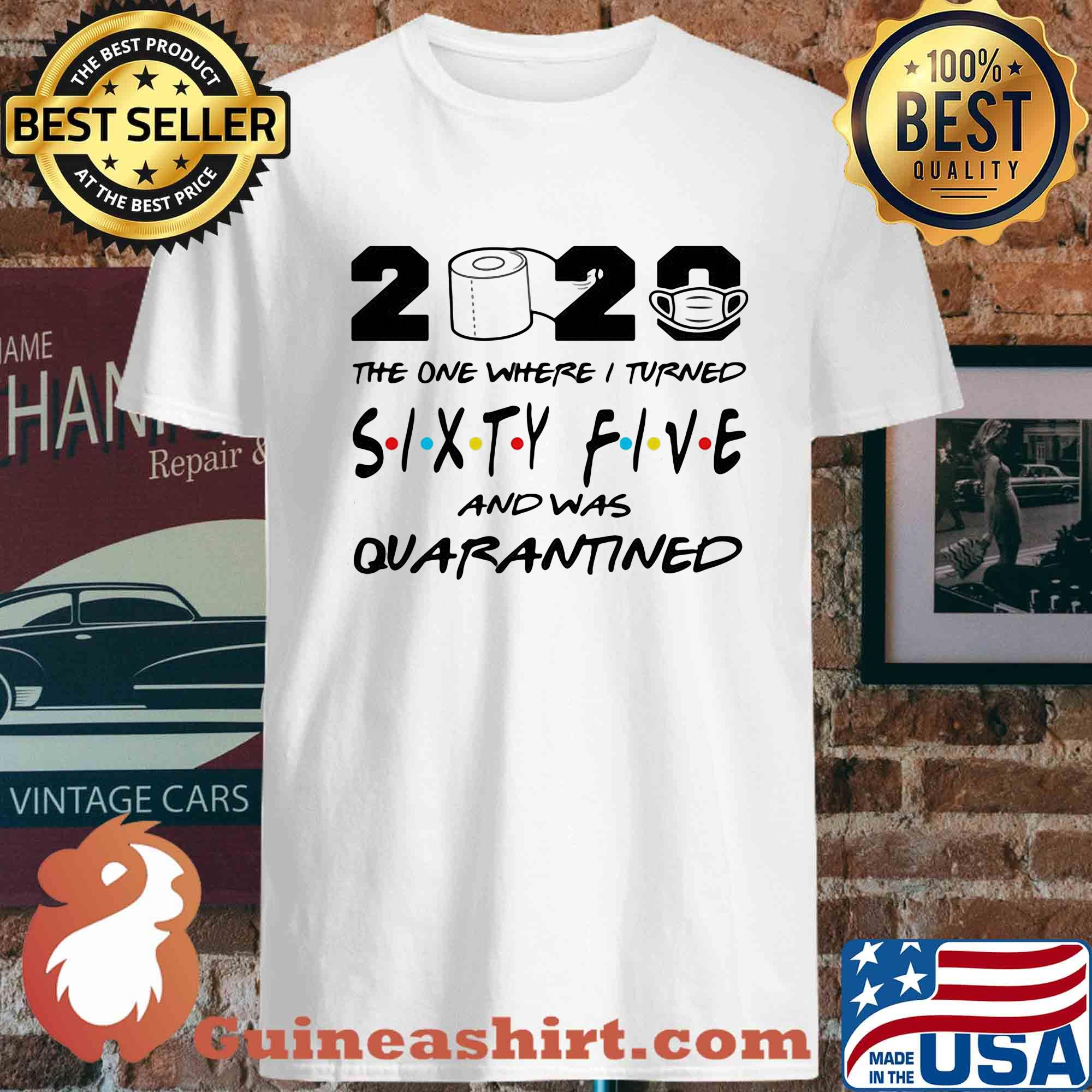 2020 the one where I turned sixty five and was quarantined shirt
