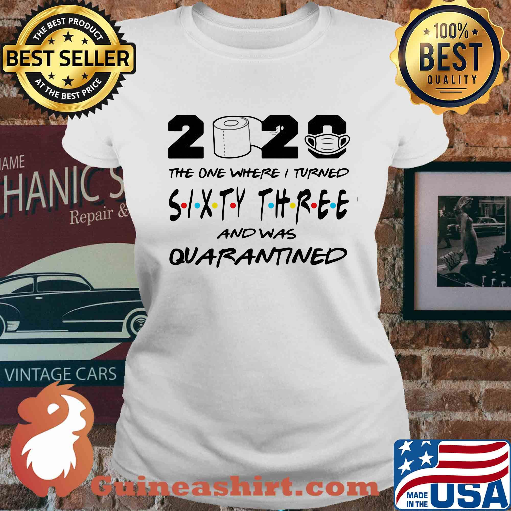 2020 the one where I turned sixty three and was quarantined s Ladies tee
