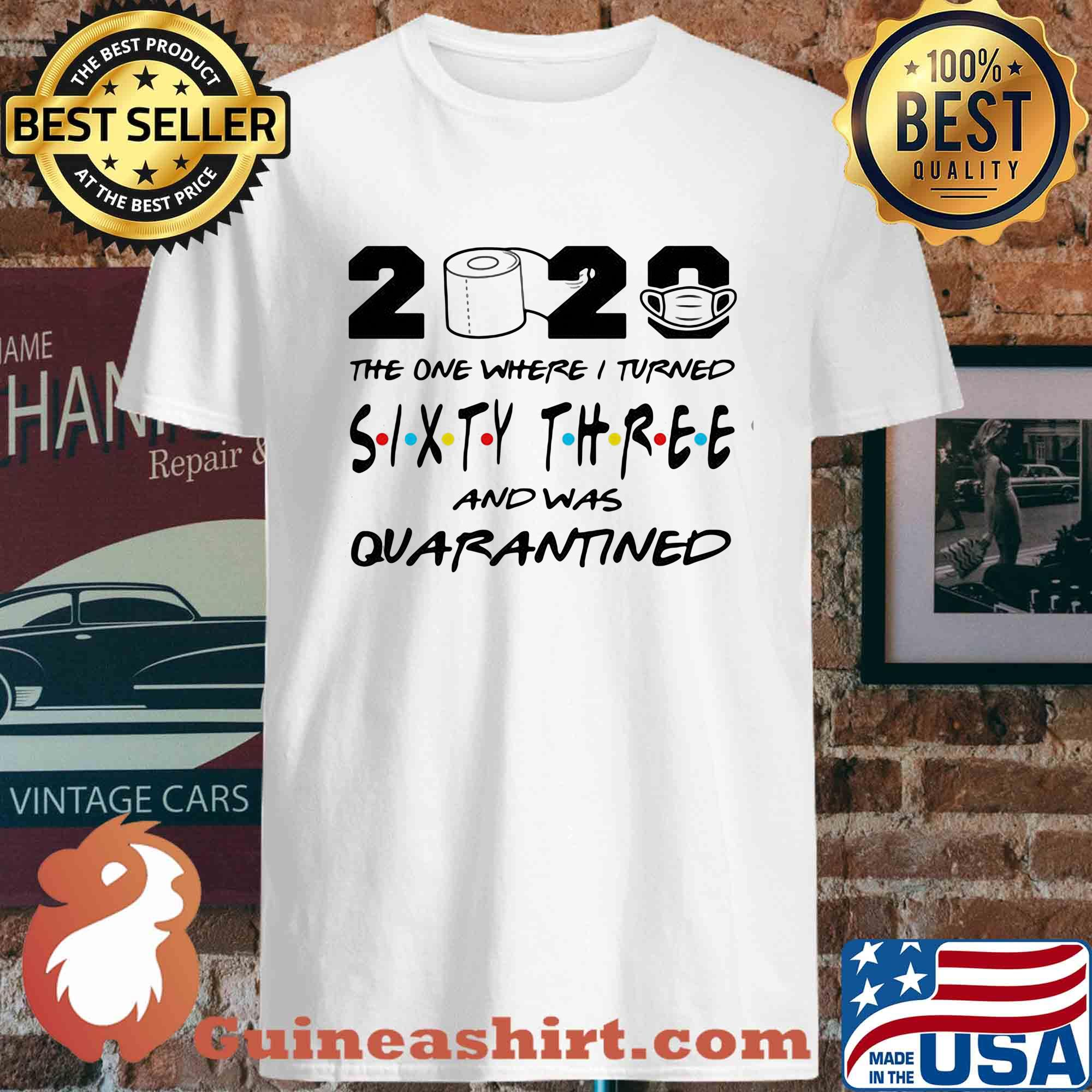 2020 the one where I turned sixty three and was quarantined shirt