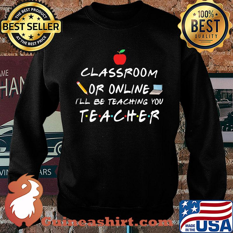 classroom or online I'll be teaching you teacher s Sweater
