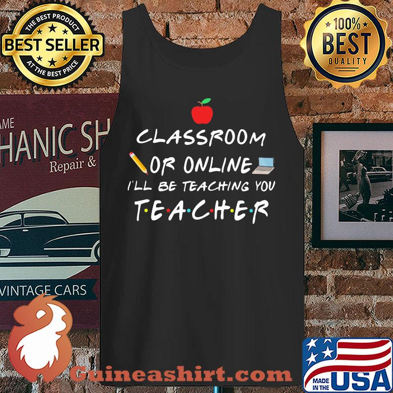 classroom or online I'll be teaching you teacher s Tank top