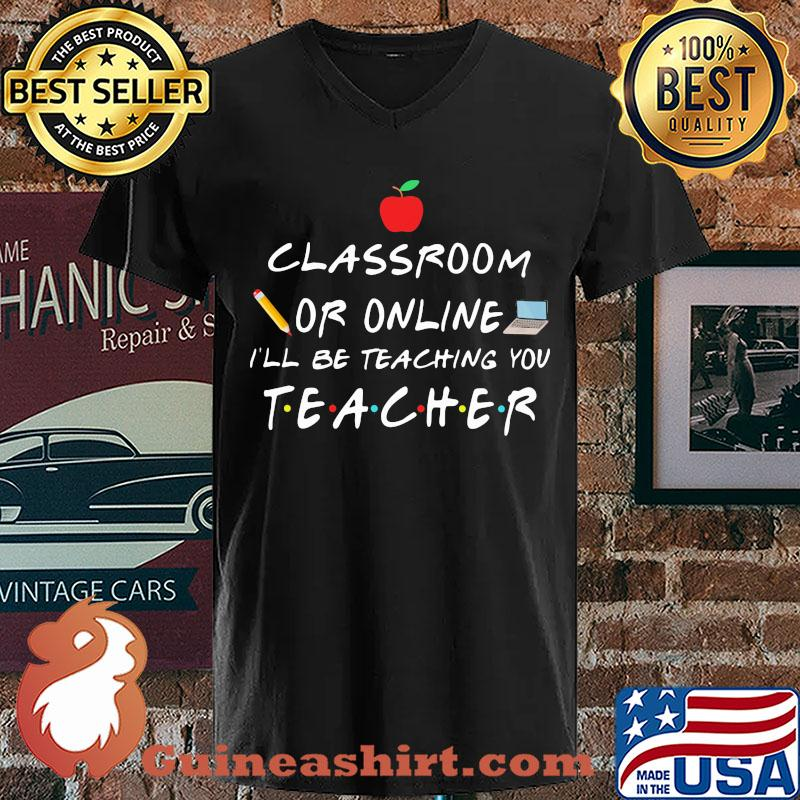 classroom or online I'll be teaching you teacher s V-neck