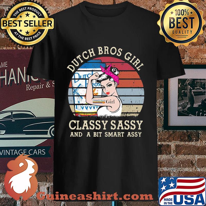 Dutch Bros Girl Classy Sassy And A Bit Smart Assy Vintage s Unisex