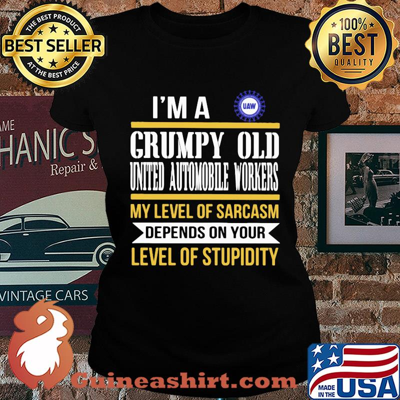 I'm A Grumpy Old International Brotherhood Of Teamsters My Level Of Sarcasm Depends On Your Level Of Stupidity s Ladies tee