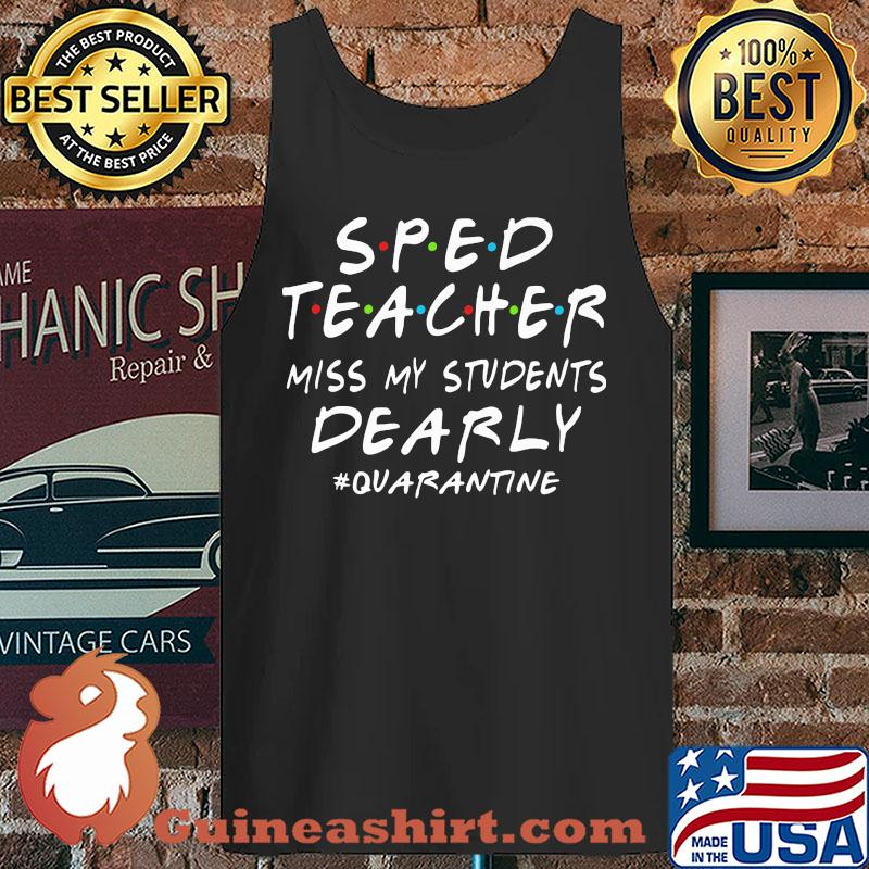 Sped teacher miss my students dearly quarantine s Tank top
