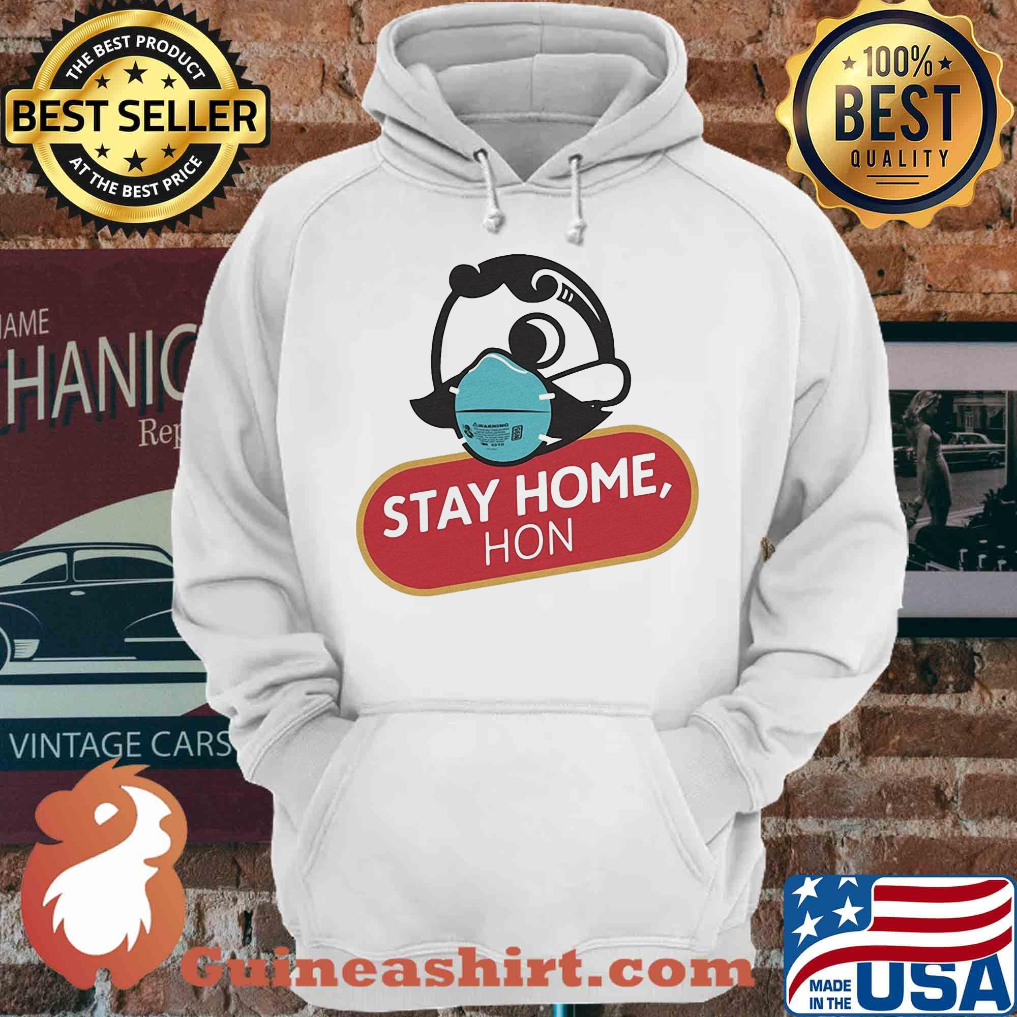 STAY HOME HON COVID-19 SHIRT
