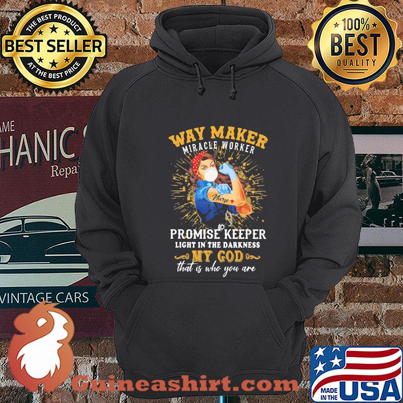 Way maker miracle worker promise keeper light in the darkness my god that is who you are strong nurse shirt