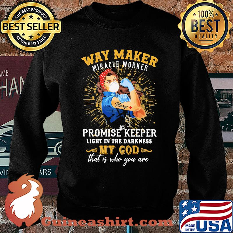 Way maker miracle worker promise keeper light in the darkness my god that is who you are strong nurse s Sweater