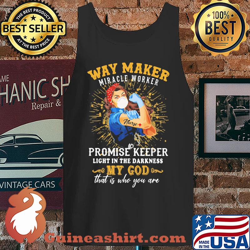Way maker miracle worker promise keeper light in the darkness my god that is who you are strong nurse s Tank top
