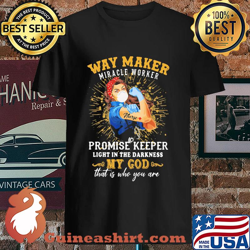Way maker miracle worker promise keeper light in the darkness my god that is who you are strong nurse s Unisex