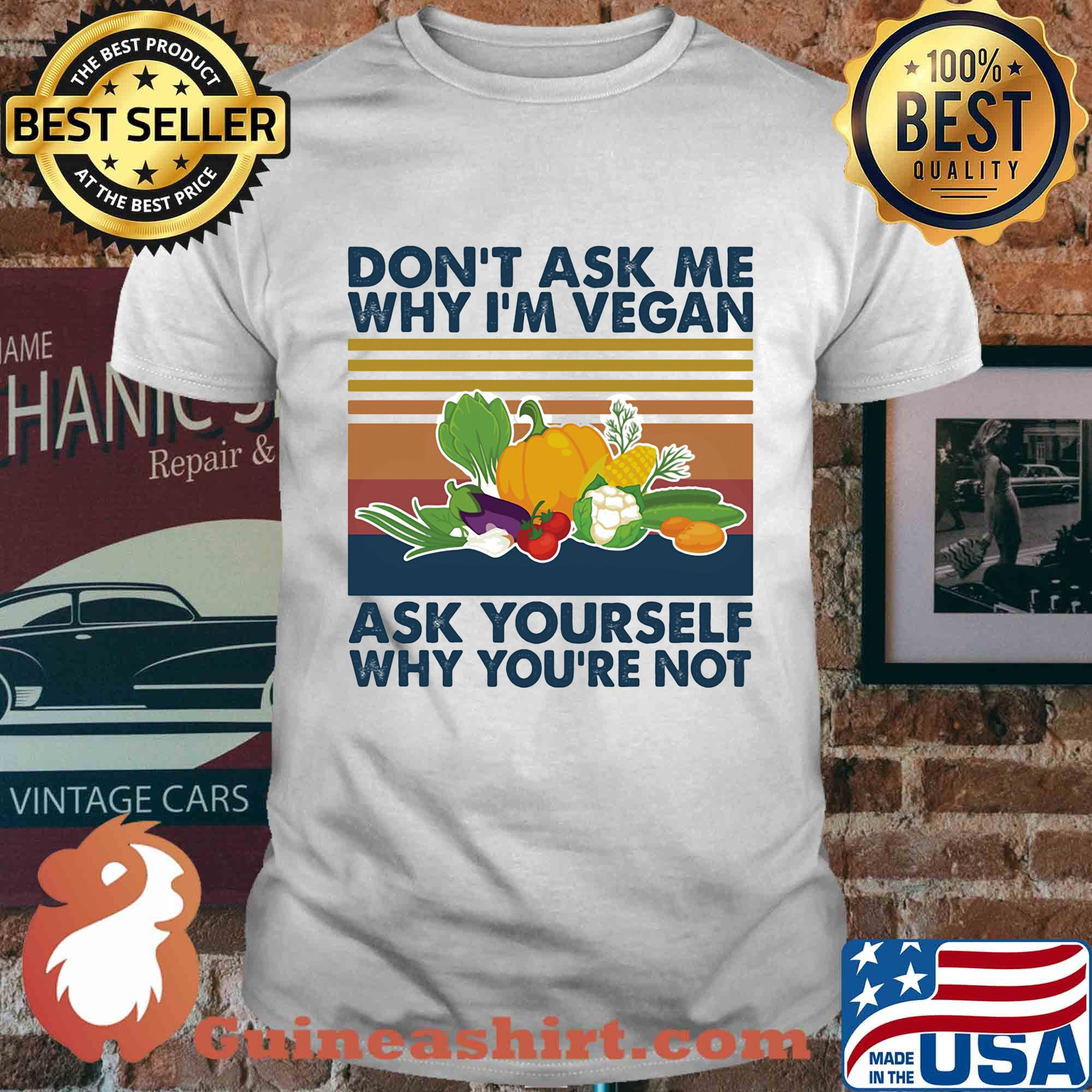Dont Ask Me Why Im Vegan Ask Yourself Why Youre Not Unisex Sweatshirt tee
