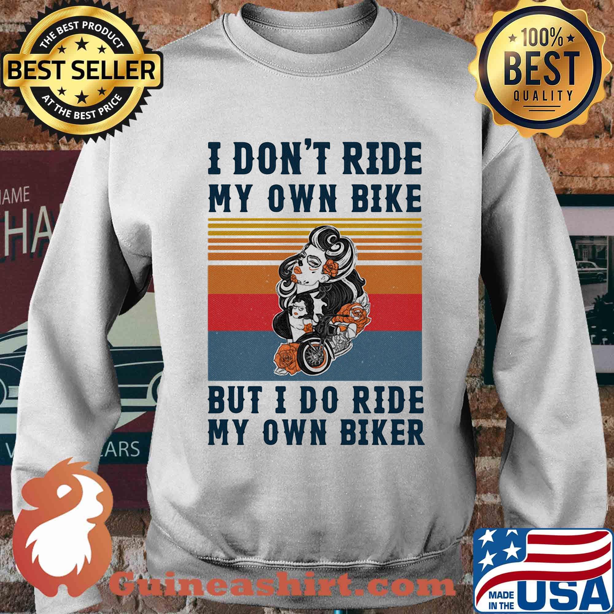 I dont my own bike but I do ride my own biker shirt