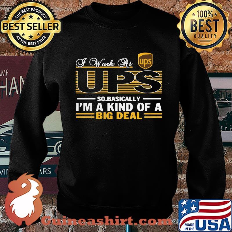 A work at UPS so basically I'm a kind of a big deal s Sweater