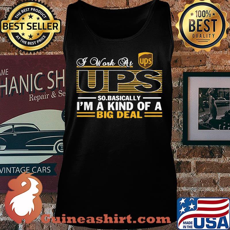 A work at UPS so basically I'm a kind of a big deal s Tank top