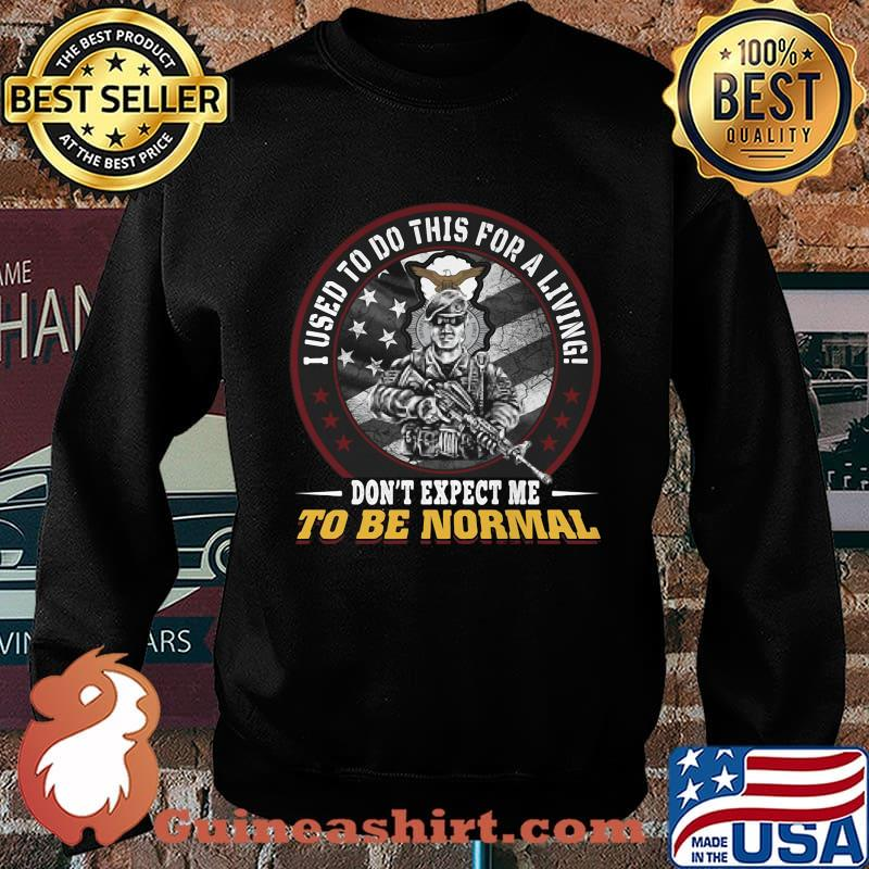 I used to do this for a living don't expect me to be normal veteran usaf security police shirtv Sweater