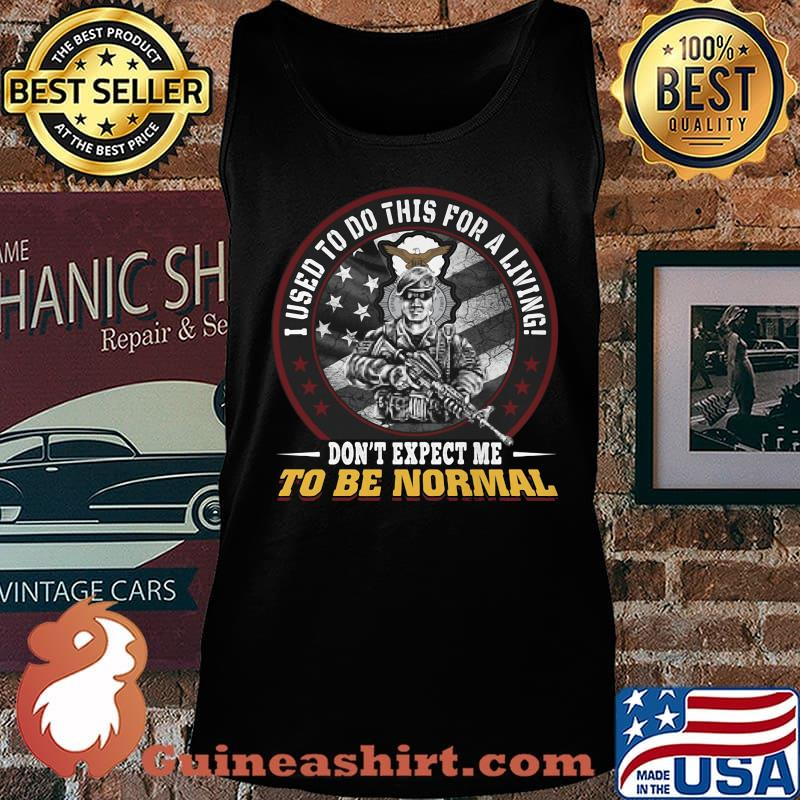 I used to do this for a living don't expect me to be normal veteran usaf security police shirtv Tank top