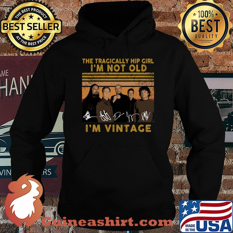 The tragically hip girl I'm not old I'm vintage signature s Hoodie