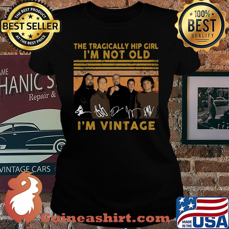The tragically hip girl I'm not old I'm vintage signature s Laides
