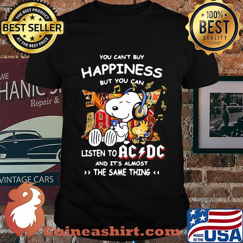 You can't buy happiness but you can listen to AC DC the same thing Snoopy shirt