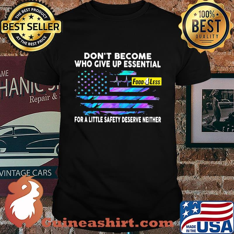 Don't become who give up essential for a little safety deserve neither food 4 less logo american flag independence day shirt