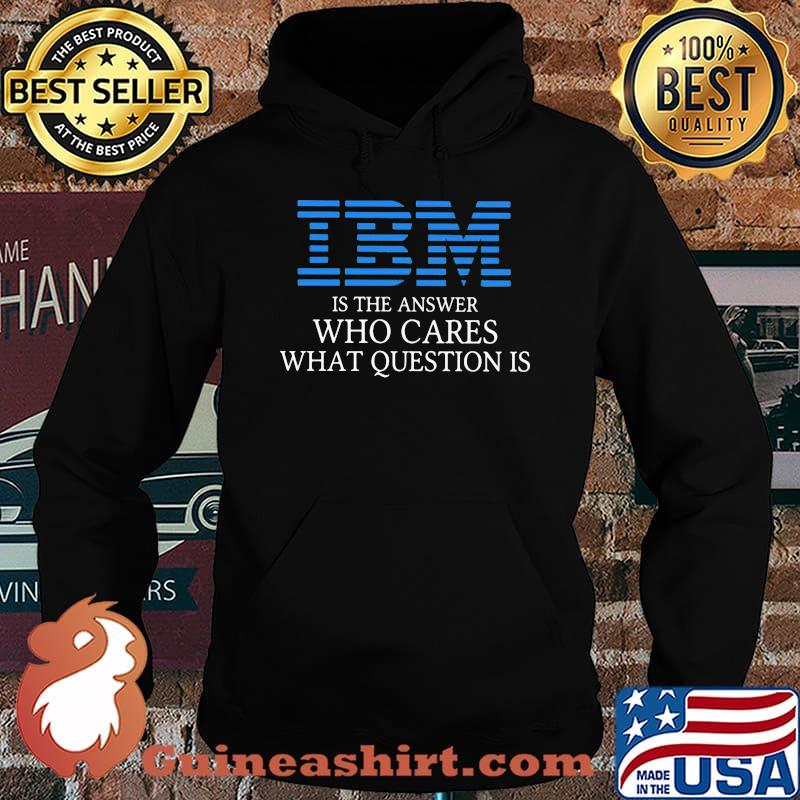 Ibm is the answer who cares what question is s Hoodie
