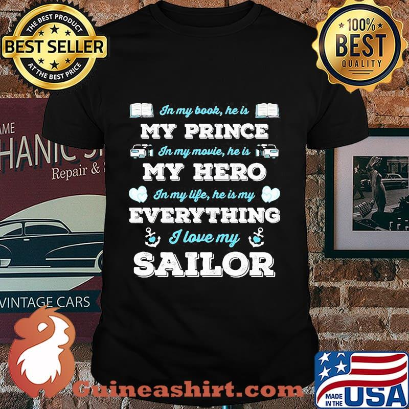 In my book he is my prince in my movie he is my hero in my life he is my everything i love my sailor shirt