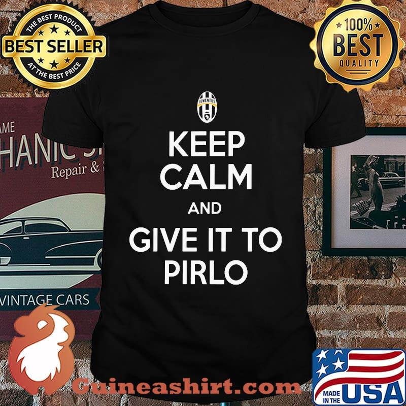 Keep calm and give it to pirlo shirt
