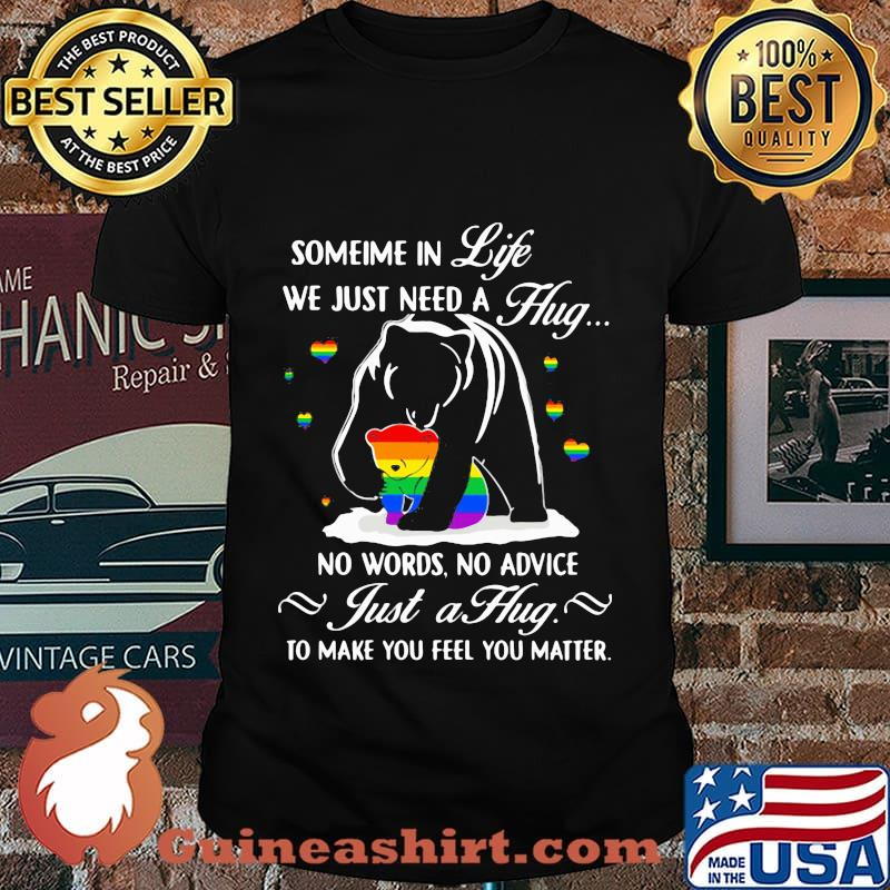 Lgbt bear sometime in life we just need a hug no words no advice just a hug to make you feel you matter shirt