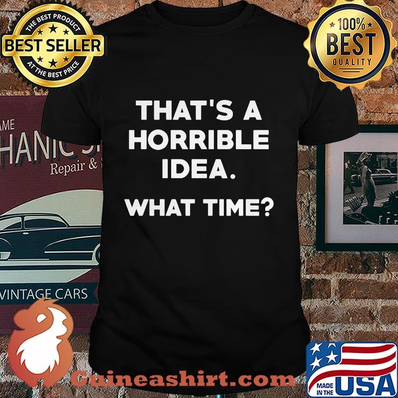 That's a horrible idea what time 2020 shirt