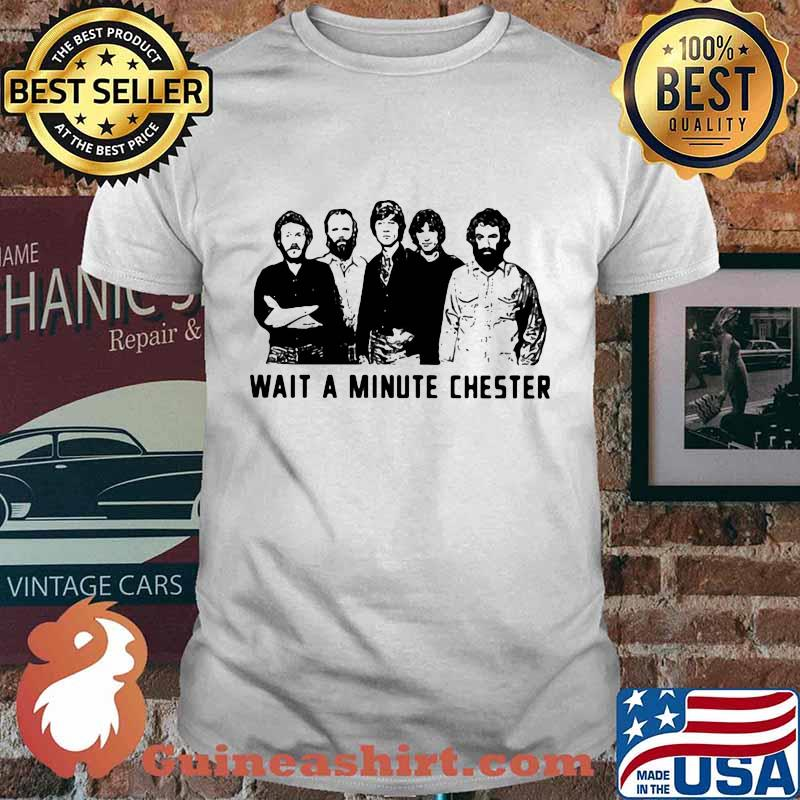 Wait a minute chester the weight band shirt