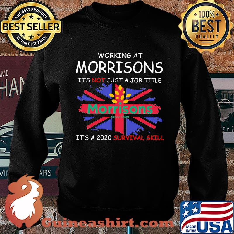 Working at morrisons it's not just a job title it's a 2020 survival skill british flag s Sweater