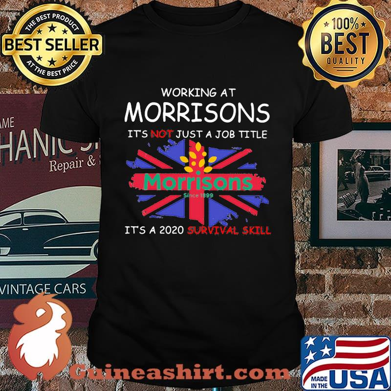 Working at morrisons it's not just a job title it's a 2020 survival skill british flag shirt