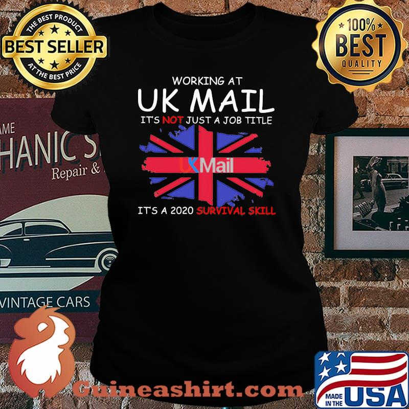 Working at uk mail it's not just a job title it's a 2020 survival skill british flag s Laides tee