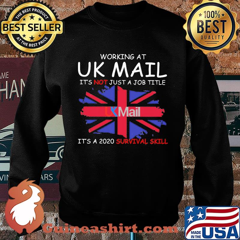 Working at uk mail it's not just a job title it's a 2020 survival skill british flag s Sweater