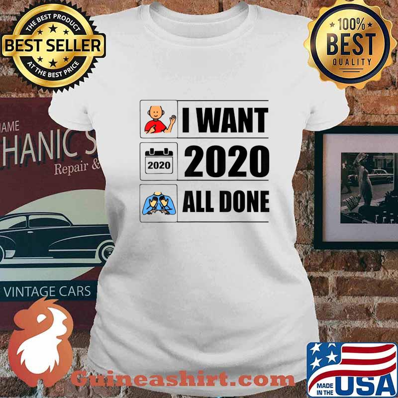 I Want 2020 All Done Funny Quarantined T-Shirt Ladies tee