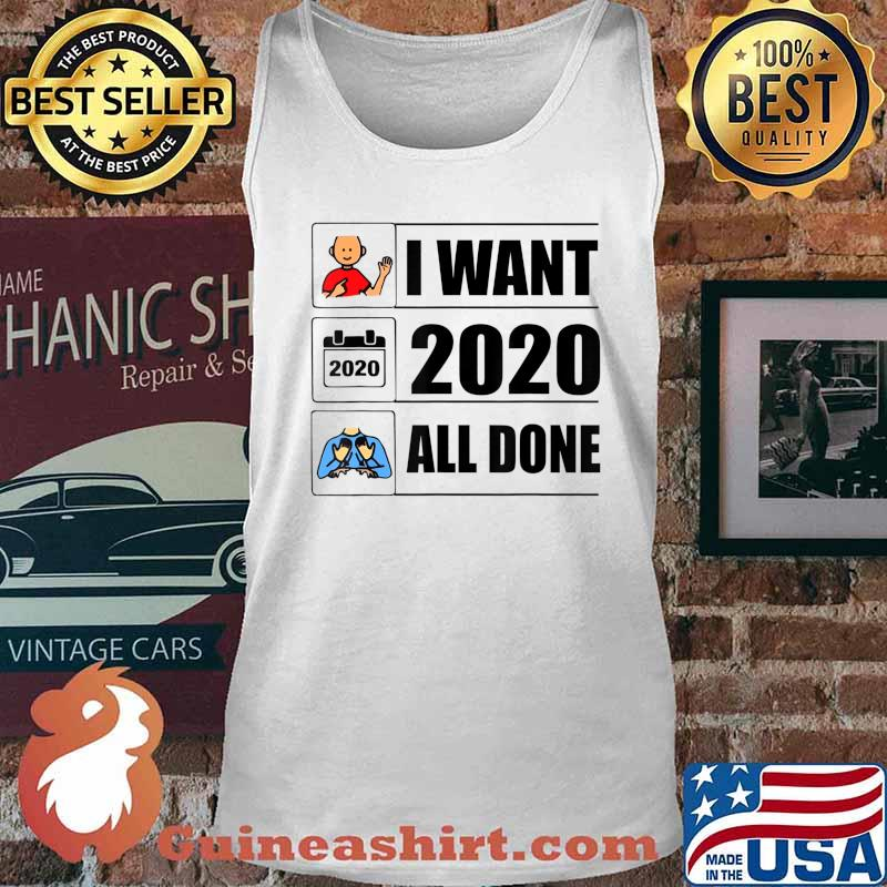 I Want 2020 All Done Funny Quarantined T-Shirt Tank top